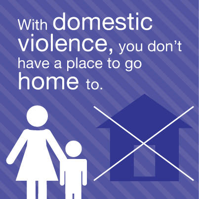 With Domestic Violence, You Don't Have a Place to Go Home to